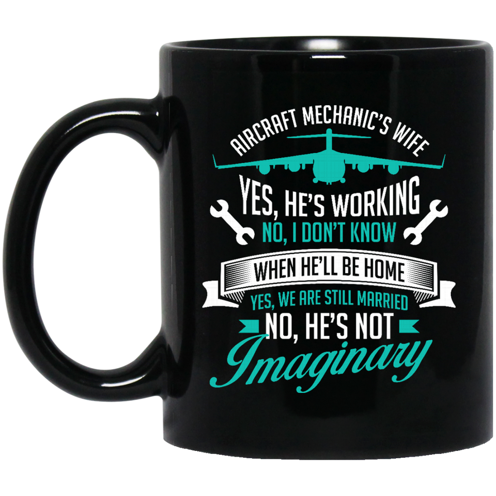 Aircraft Mechanic Wife Mug He's Not Imaginary Coffee Mug Tea Mug