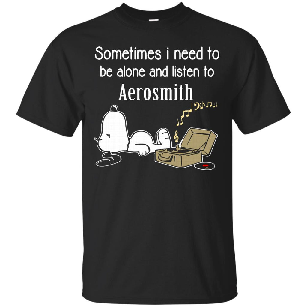 Aerosmith Shirts Sometimes Need To Be Alone N Listen To Aerosmith Hoodies Sweatshirts