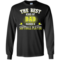 Father's Day Shirts The Best Kind Of Dad Raises A Softball Player T shirts Hoodes Sweatshirts