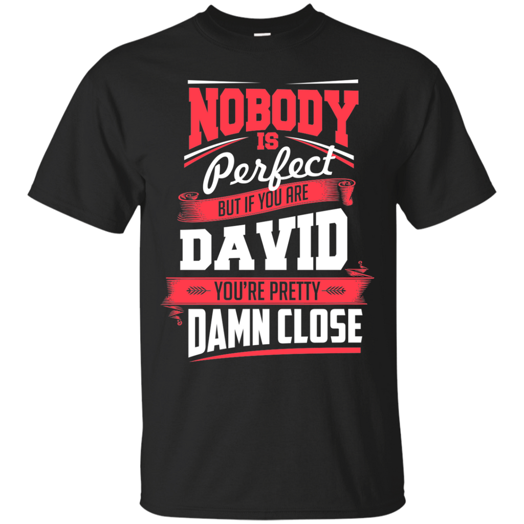 David Shirts Nobody's Perfect but If You are David pretty Damn Close T-shirts Hoodies Sweatshirts