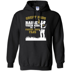 Notre Dame Fighting Irish Father T shirts Great Dads Raise Their Kids To Be Fighting Irish Fans Hoodies Sweatshirts