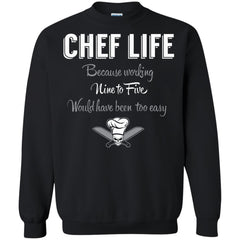 Chef Shirts Chef Life Because Working Nine To Five Too Easy T-shirts Hoodies Sweatshirts