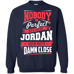 Jordan Shirts Nobody's Perfect but If You are Jordan pretty Damn Close T-shirts Hoodies Sweatshirts