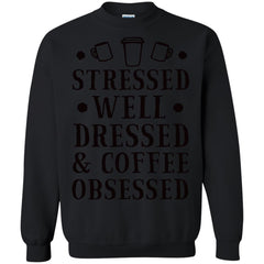 Coffee Shirts STRESSED, WELL DRESSED AND COFFEE OBSESSED T shirts Hoodies Sweatshirts