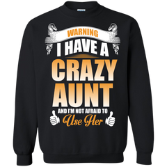 Family Aunt Shirts Have a crazy Aunt not afraid to use her T-shirts Hoodies Sweatshirts
