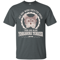 Dogs Yorkshire Terrier Shirts All Dogs were equal then God made Yorkshire Terrier T-shirts Hoodies Sweatshirts