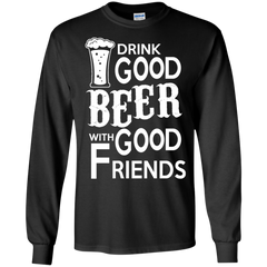 Friends Beer Shirts Drink Good Beer With Good Friends T-shirts Hoodies Sweatshirts