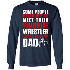 Father's Day Gift T-shirts Some People Never Get To Meet Their Favorite Wrestler Mine Calls Me  Dad Shirts Hoodies Sweatshirts