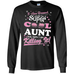 Family Aunt Shirts I Never Dreamed I Would Be A Super Cool Aunt But Here I Am Killing It T shirts Hoodies Sweatshirts