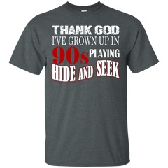 Quotes Shirts Thank God I've Grown Up In 90s Playing Hide And Seek T shirts Hoodies Sweatshirts