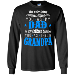 Father's Day Shirts The Thing Better Than You As My Dad Is My Children Having You As Their GrandPa T shirts Hoodies Sweatshirts