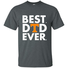 Father s Day Tennessee Volunteers Tshirts Best Dad Ever Hoodies Sweatshirts