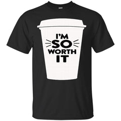 Coffee Shirts I'M SO WORTH IT T shirts Hoodies Sweatshirts