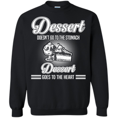 Food Shirts Dessert Doesn't Go To The Stomach It Goes To The Heart T shirts Hoodies Sweatshirts