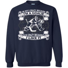 Hockey T-shirts I'm Not Crazy Because I'm A Goalie I'm Crazy Because I Like It Shirts Hoodies Sweatshirts