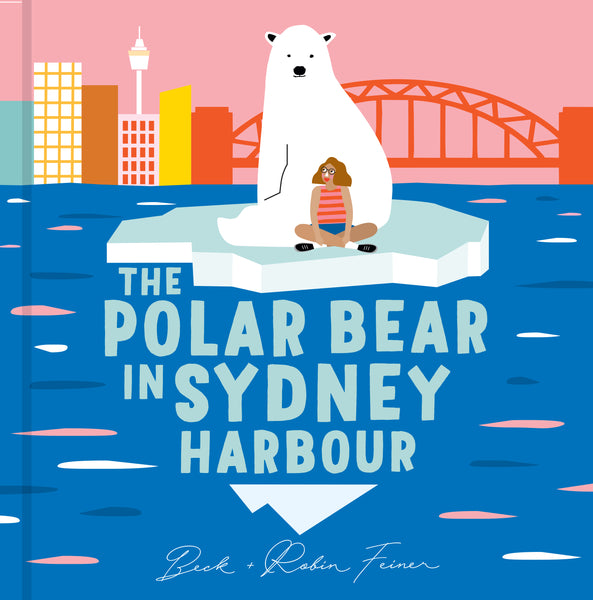 A Polar Bear in Sydney Harbour - By Beck and Robin Feiner - Signed Copy plus Free Delivery