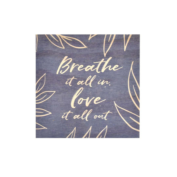 Ply Printed Plaque - BREATHE IT ALL IN
