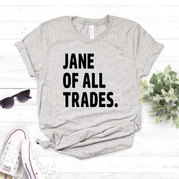 Jane of all trades Print Women tshirt Cotton Casual Funny t shirt For Yong Lady Girl Top Tee Hipster Drop Ship NA-373