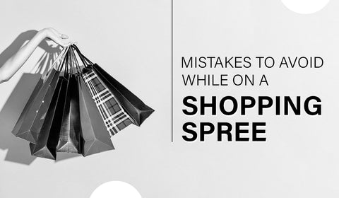 Mistakes To Avoid While On A Shopping Spree