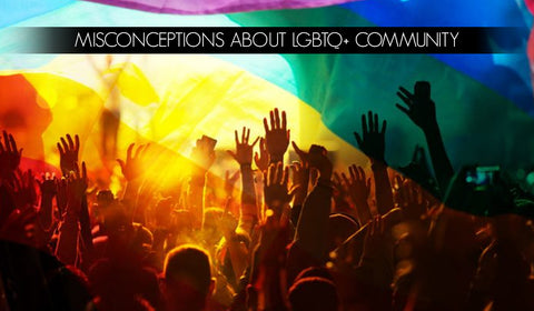MISCONCEPTIONS ABOUT LGBTQ COMMUNITY