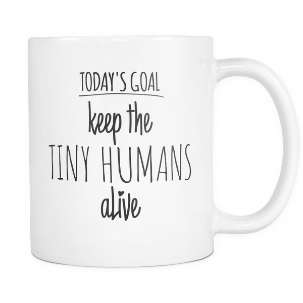 Today's Goal: Keep The Tiny Humans Alive | Funny Mug
