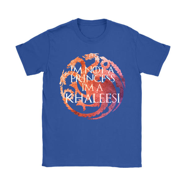 Not A Princess, A Khaleesi | Different Colors | Women's T-Shirt