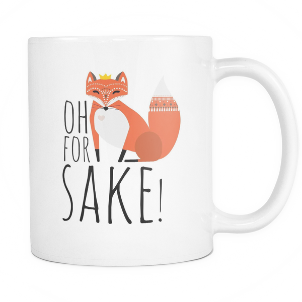 Oh, For Fox Sake! - White Ceramic 11oz Coffee Mug / Tea Cup - Cute Gift Ideas
