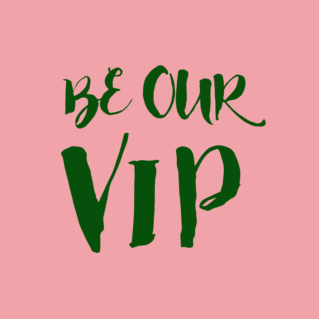 BE OUR VIP