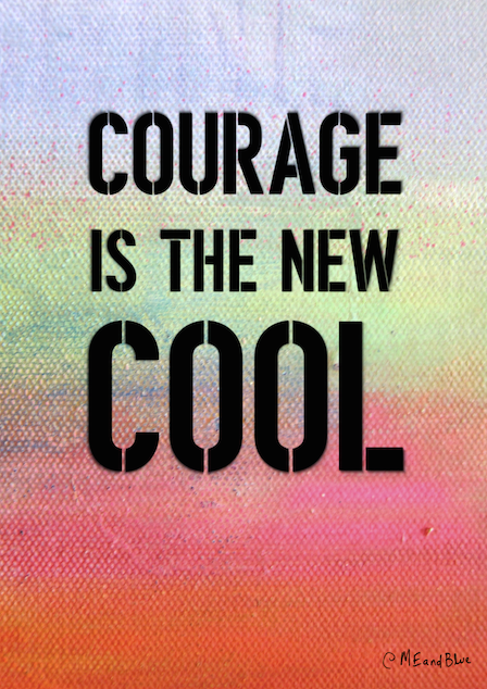 COURAGE IS THE NEW COOL - Poster