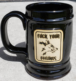 FUCK YOUR FEELINGS 22 OZ STEIN HANDCRAFTED IN AMERICA!