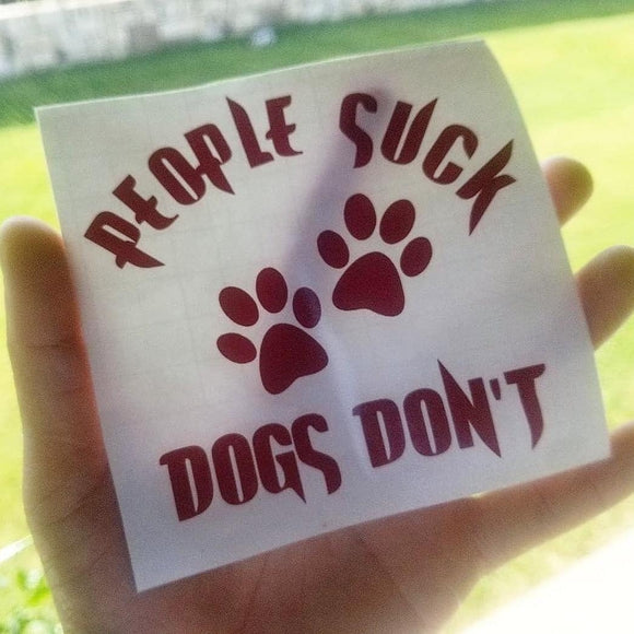 PEOPLE SUCK DOGS DON'T PREMIUM VINYL DECAL