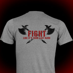 FIGHT LIKE IT'S YOUR LAST DAWN T