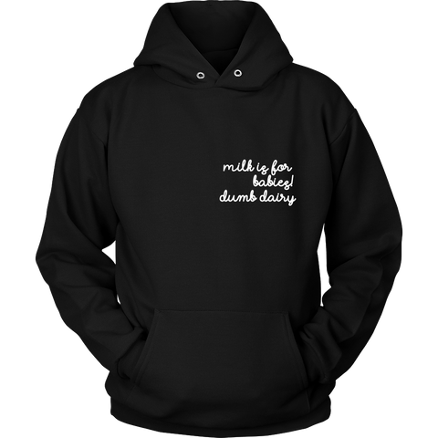 Unisex Hoodie - Milk is for babies! dumb dairy