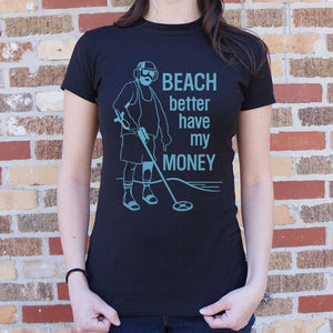 Beach Better Have My Money T-Shirt (Ladies)