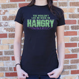 You Wouldn't Like Me When I'm Hangry T-Shirt (Ladies)