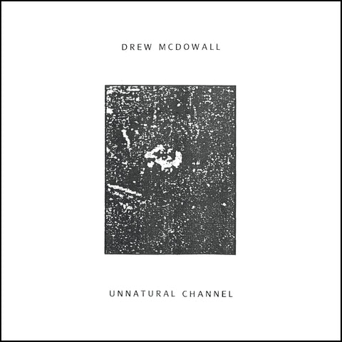 Drew McDowall - Unnatural Channel (Limited Edition White Vinyl LP x/100 + Digital Download) - Rare Limiteds