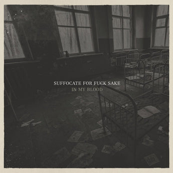 Suffocate For Fuck Sake - In My Blood (Limited Edition Clear Vinyl LP x/150 + Digital Download)