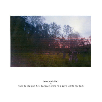 Teen Suicide ‎– I Will Be My Own Hell Because There Is A Devil Inside My Body (Limited Edition Vinyl LP x/1000)