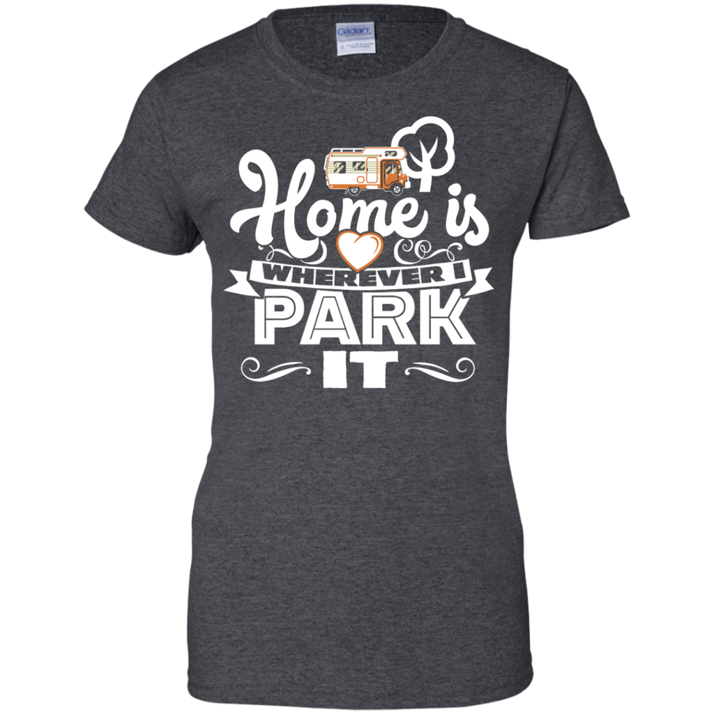 Camping - Home Is Where You Park It RV Camping recreational vehicle T Shirt & Hoodie