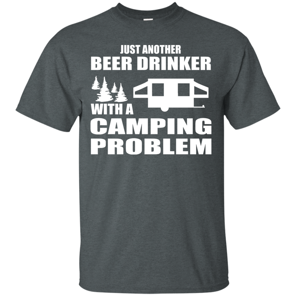 Camping - Just another Beer Drinker with a Camping Problem outdoor T Shirt & Hoodie