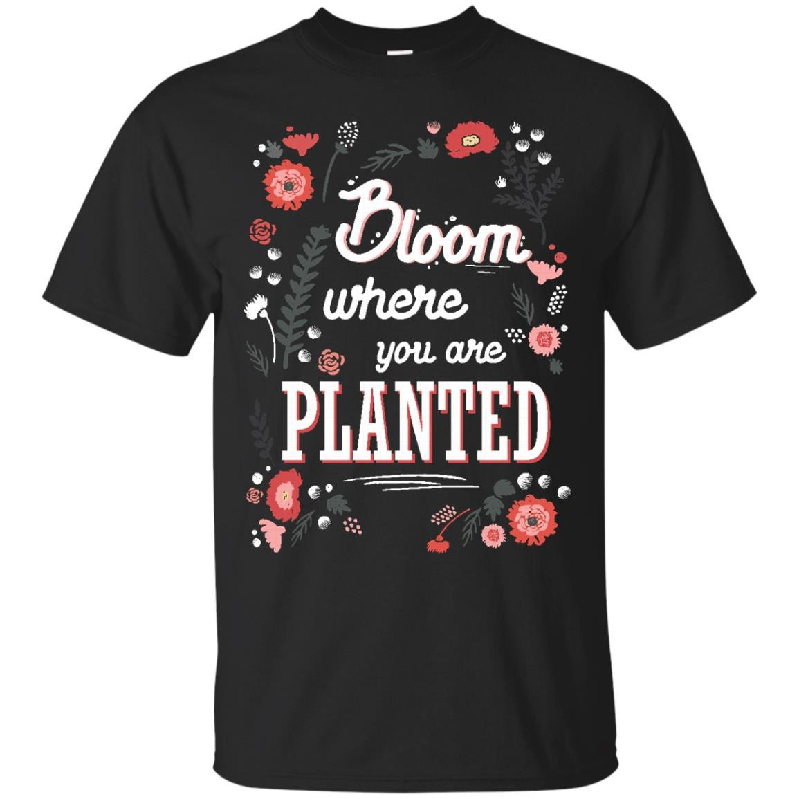 Spring - Bloom Where Youre Planted  Spring Inspiration Quote Flower T Shirt & Hoodie