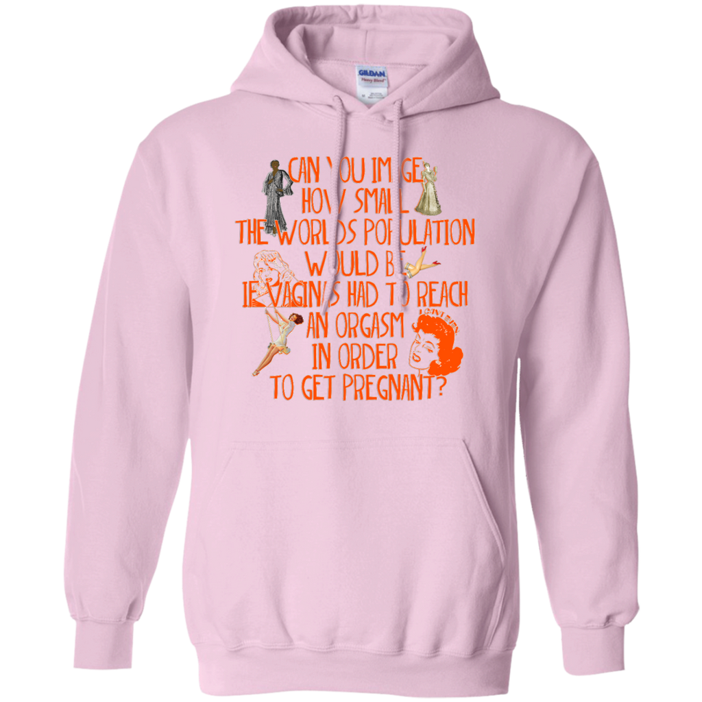 LGBT - Can you image how small the worlds population would be if vaginas had to reach an orgasm in order to get pregnant orgasm T Shirt & Hoodie