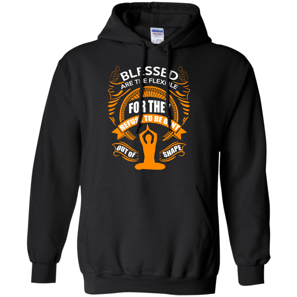 Yoga - BLESSED ARE THE FLEXIBLE FOR THE REFUSE TO BE BENT OUT OF SHAPE T shirt & Hoodie