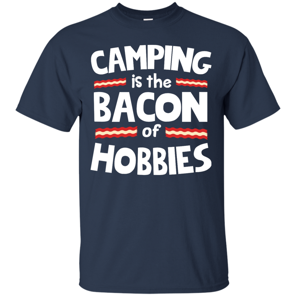 Camping - Camping is The Bacon of Hobbies camping T Shirt & Hoodie
