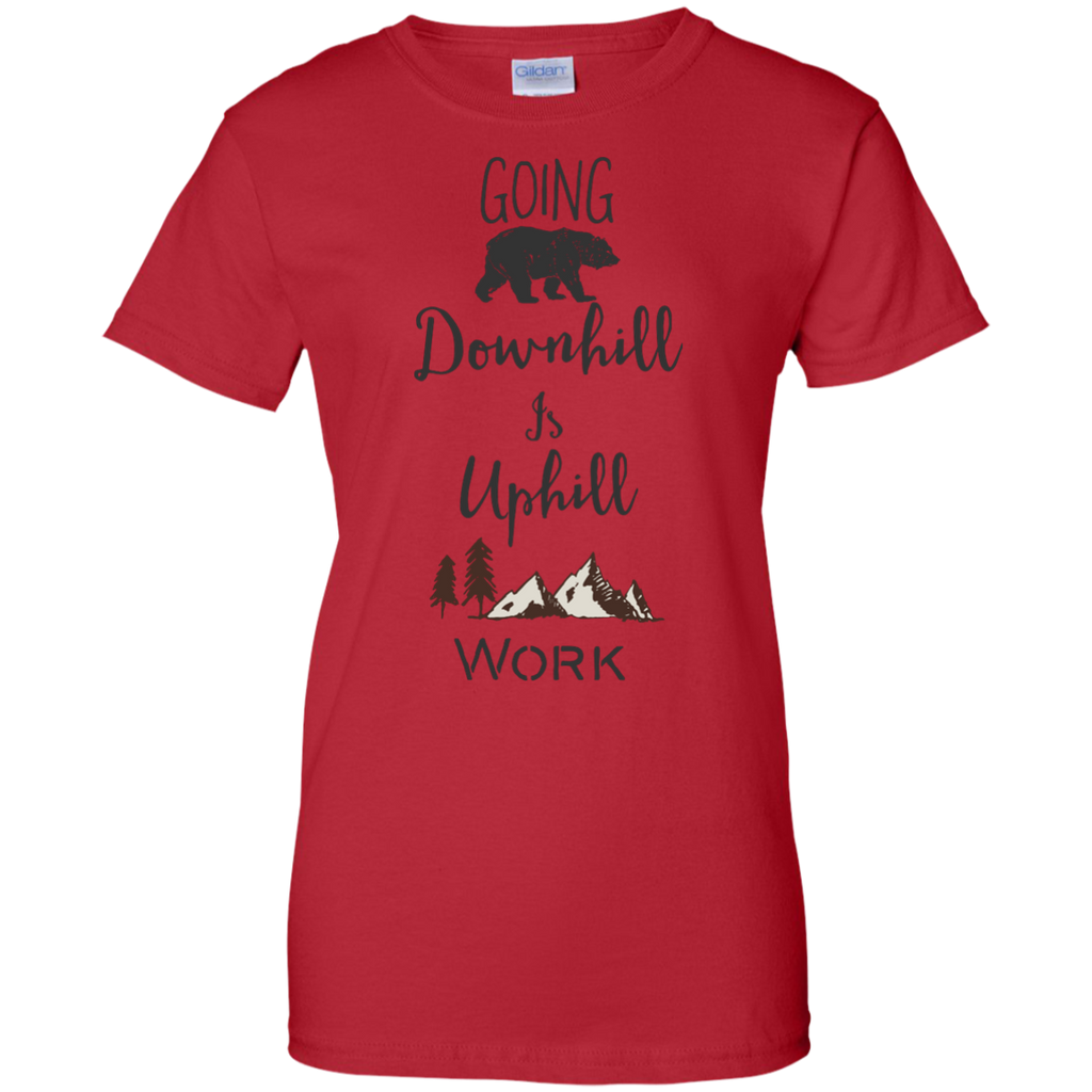 Camping - Going Downhill Is Uphill Work mountain T Shirt & Hoodie