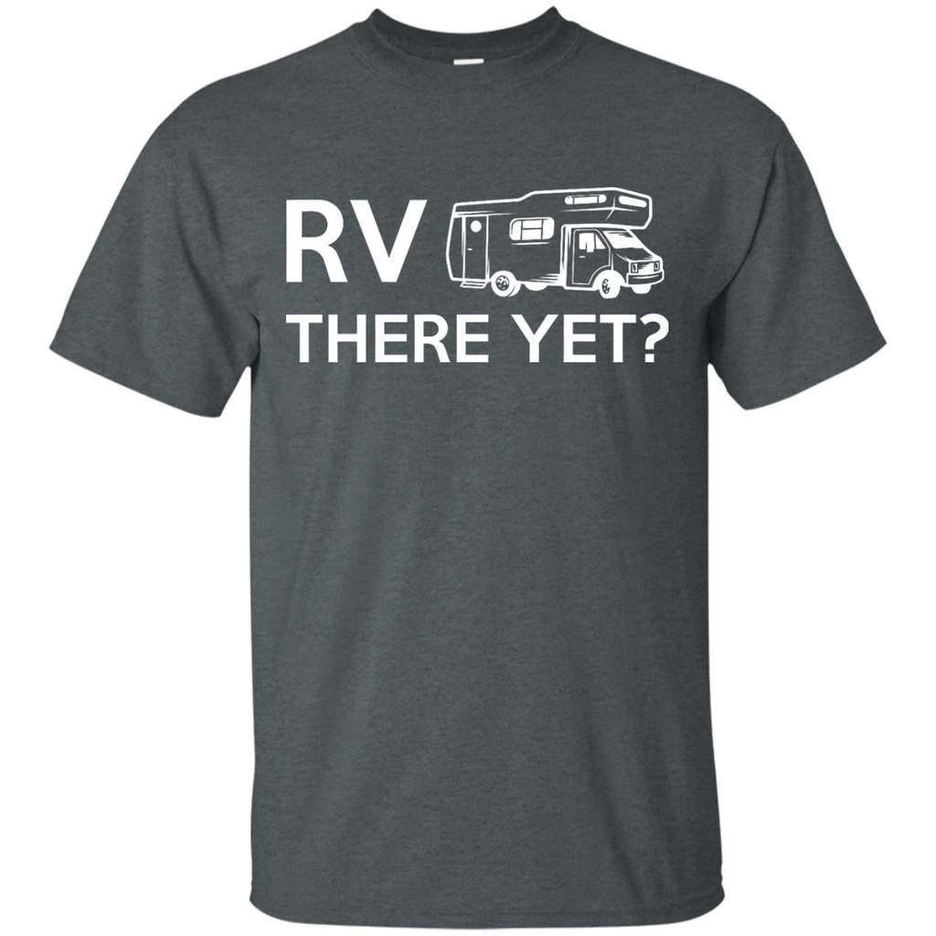 Camping - RV There Yet rv there yet T Shirt & Hoodie