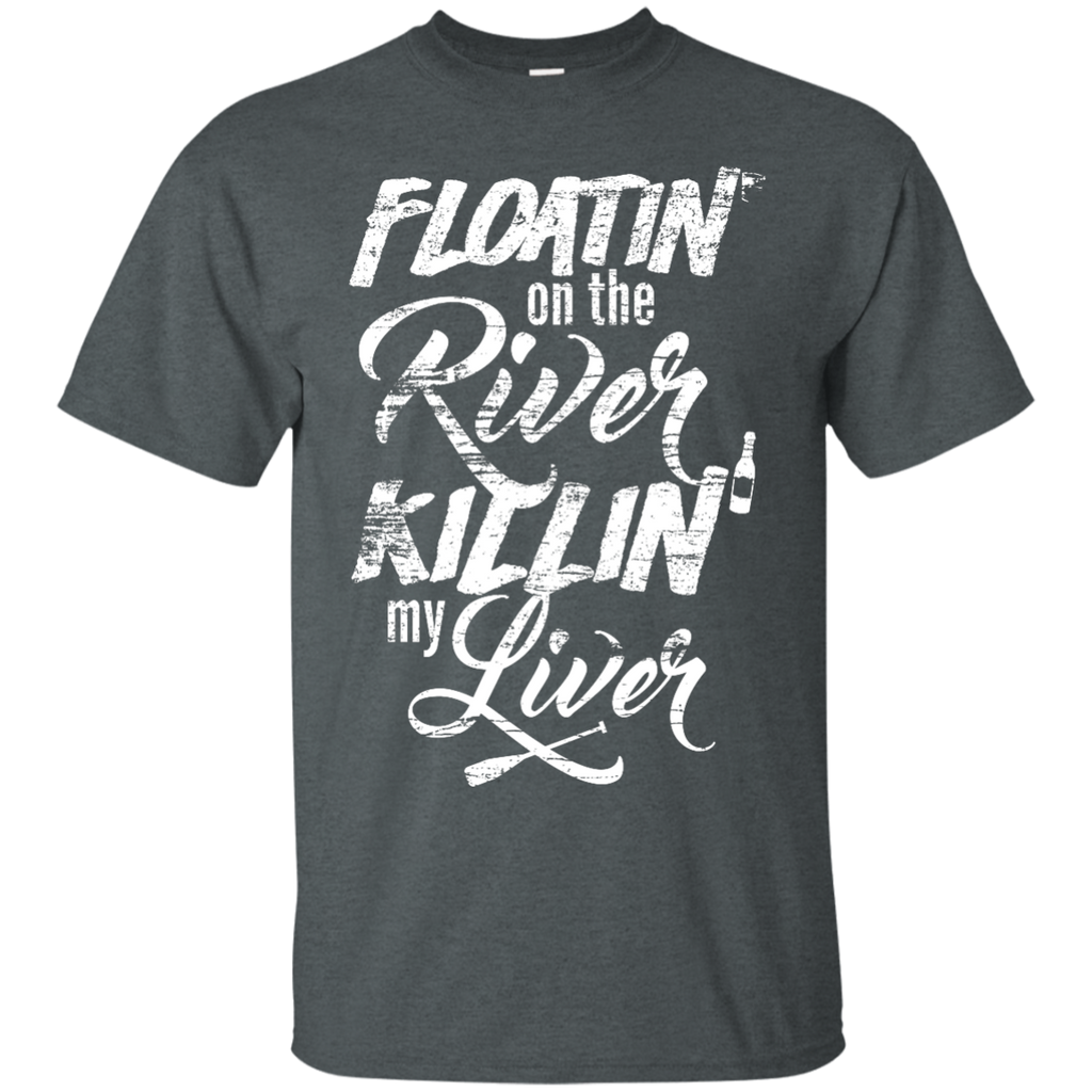 Camping - Mens Womens Funny Floatin On The River Killin My Liver Fishing Boating Camping Drinking floatin on the river T Shirt & Hoodie