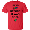 LGBT - I Was Gay Before It Was Cool rainbow heart T Shirt & Hoodie