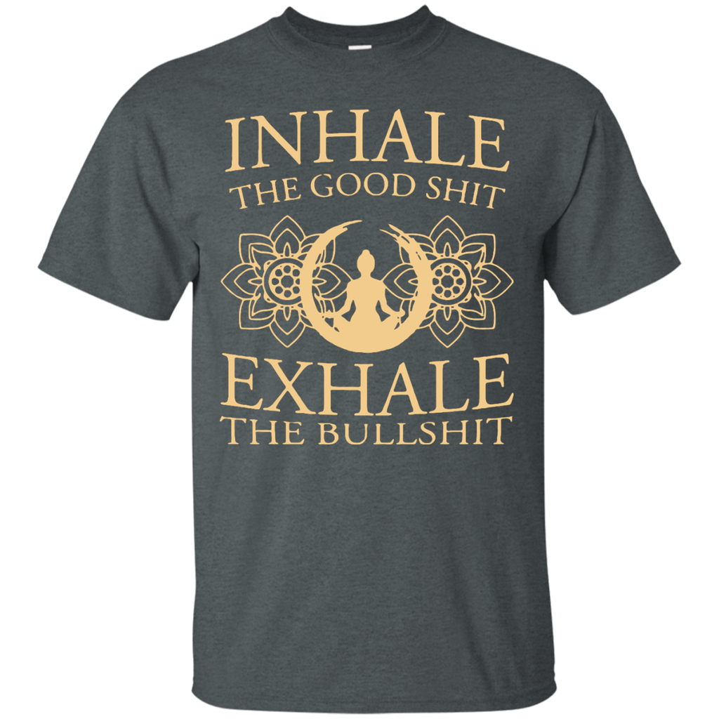 Yoga - YOGA INHALE THE GOOD SHIT EXHALE THE BULLSHIT T shirt & Hoodie