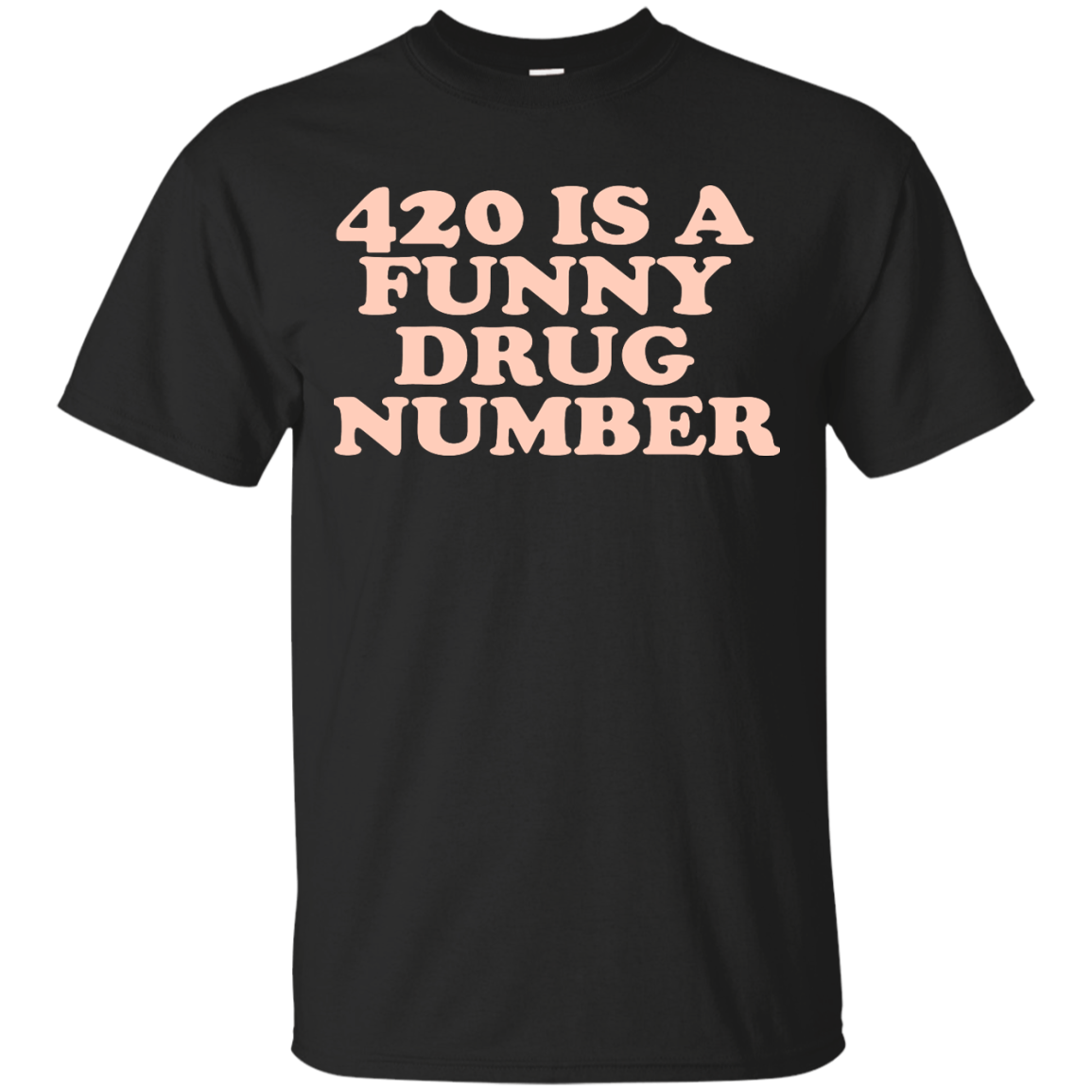 420 – 420 Is A Funny Drug Number T Shirt & Hoodie
